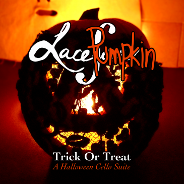 Happy Halloween from Laceface. Trick or Treat – A Halloween Cello Suite